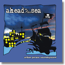 AHEAD TO THE SEA - CD Urban Pirate Soundsystem