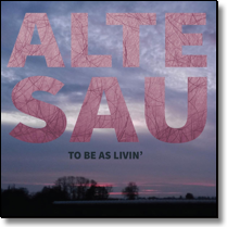 ALTE SAU - CD To Be As Livin`