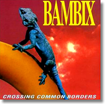 BAMBIX - LP Crossing Common Borders (+Download)