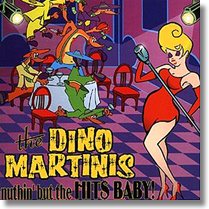 DINO MARTINIS, THE - CD Nuthin But The Hits, Baby!