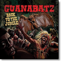 GUANA BATZ - LP Back To The Jungle