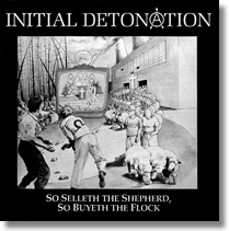 "INITIAL DETONATION - 7"" So Selleth The Sheherd, So Buyeth The Flock"