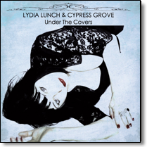 LYDIA LUNCH & CYPRESS GROVE - CD Under The Covers