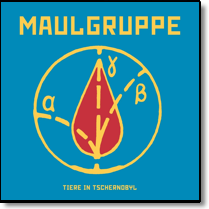 MAULGRUPPE - LP Tiere in Tschernobyl (+ Download)