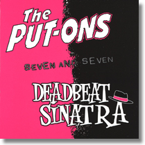 PUT-ONS, THE / DEADBEAT SINATRAS - Split-CD Seven And Seven