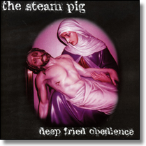STEAM PIG, THE - CD Deep Fried Obedience
