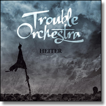 TROUBLE ORCHESTRA - CD Heiter