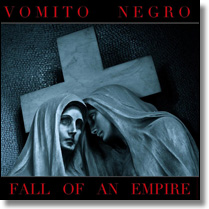 VOMITO NEGRO - CD Fall Of An Empire